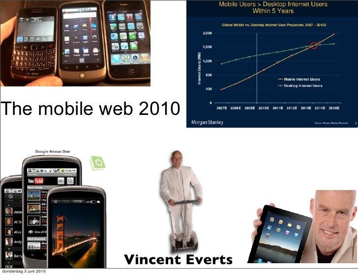 The mobile web 2010                             Vincent Everts donderdag 3 juni 2010