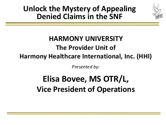 Unlock the Mystery of Appealing    Denied Claims in the SNF         HARMONY UNIVERSITY          The Provider Unit ofHarmon...