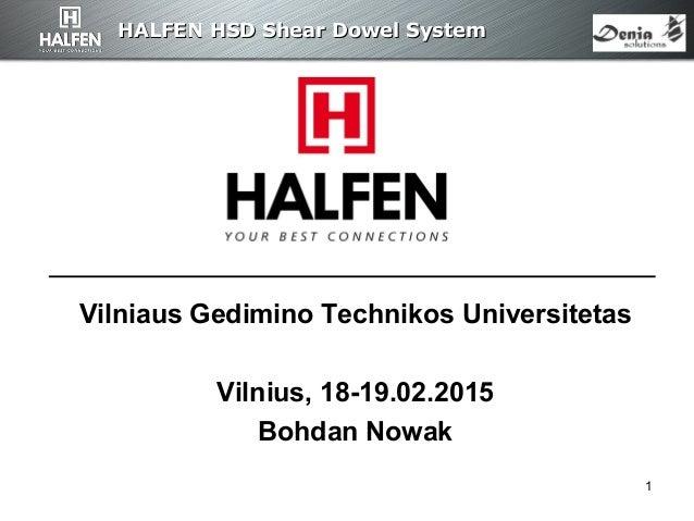 HALFENHALFEN HHSSDD Shear Dowel SystemShear Dowel System 1 Vilniaus Gedimino Technikos Universitetas Vilnius, 18-19.02.201...