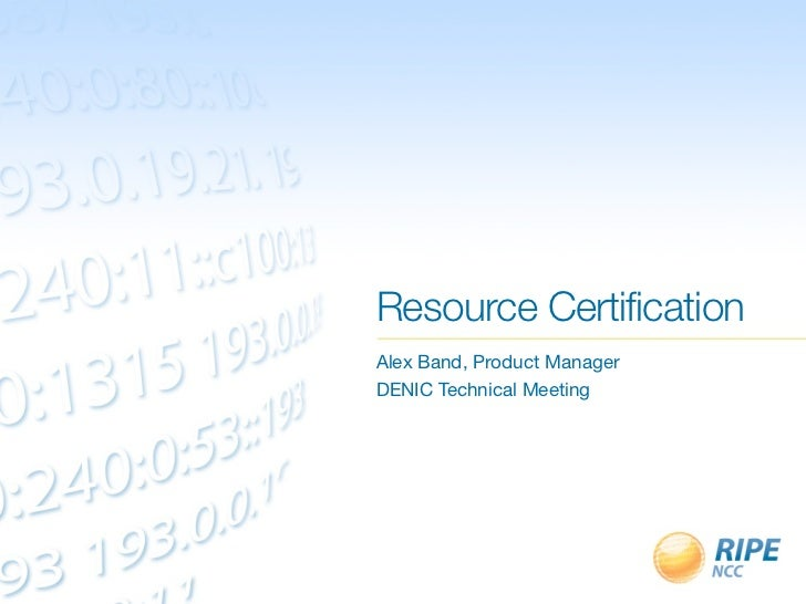Resource CertificationAlex Band, Product ManagerDENIC Technical Meeting