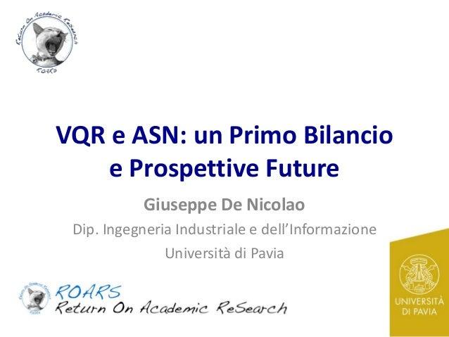 VQR e ASN: un Primo Bilancio e Prospettive Future Giuseppe De Nicolao Dip. Ingegneria Industriale e dell'Informazione Univ...