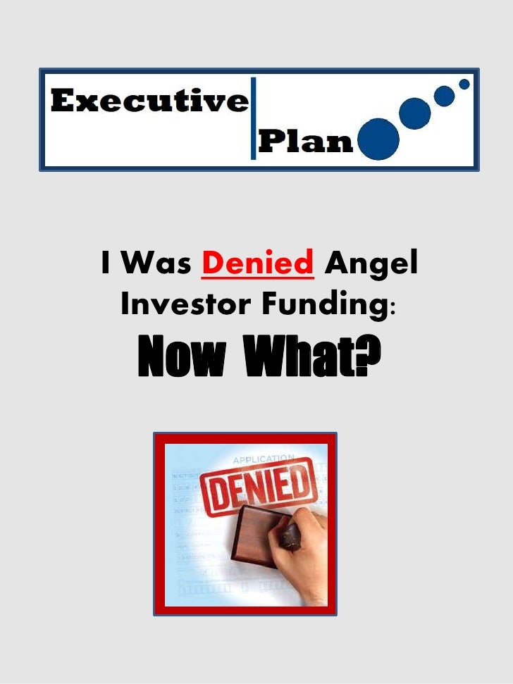 I Was Denied Angel   Investor Funding:   Now What?