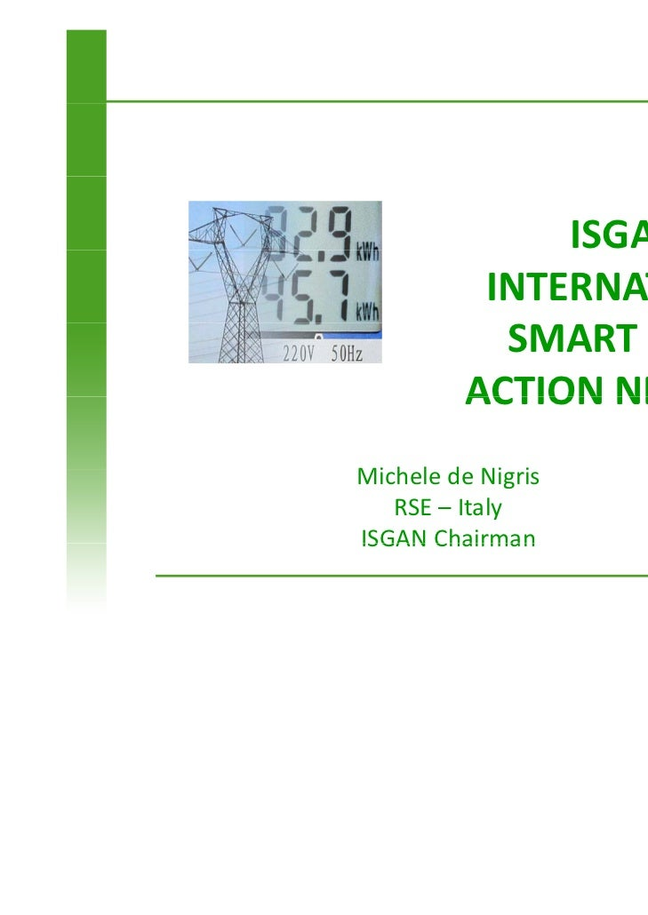 ISGAN:          INTERNATIONAL           SMARTGRIDS         ACTIONNETWORK         ACTION NETWORKMicheledeNigrisMi h ...