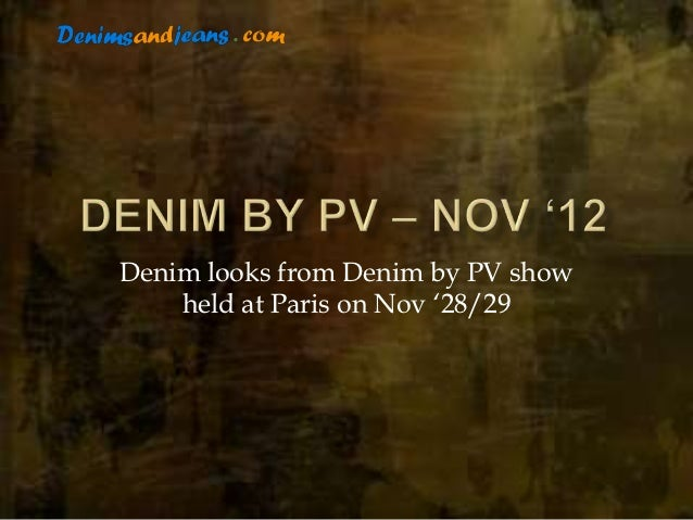 Denim looks from Denim by PV show    held at Paris on Nov '28/29