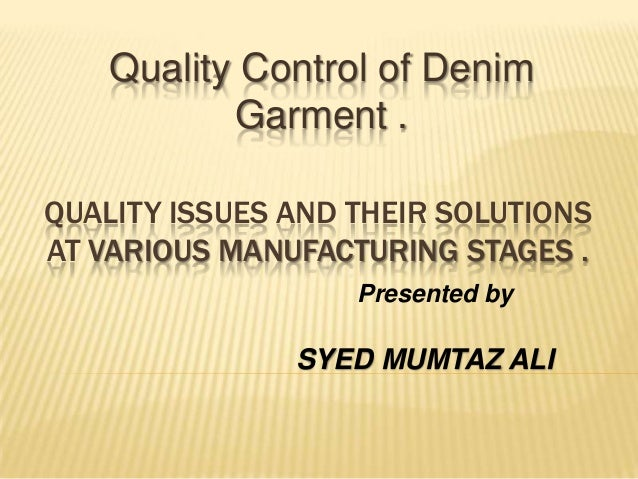 Quality Control of Denim           Garment .QUALITY ISSUES AND THEIR SOLUTIONSAT VARIOUS MANUFACTURING STAGES .           ...