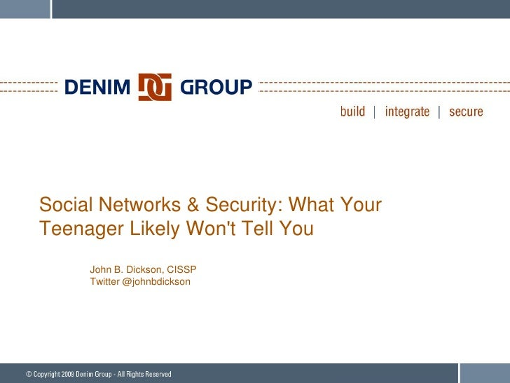 Social Networks & Security: What Your Teenager Likely Won't Tell You      John B. Dickson, CISSP      Twitter @johnbdickson