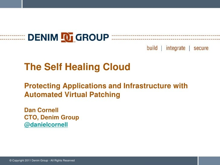 The Self Healing Cloud           Protecting Applications and Infrastructure with           Automated Virtual Patching     ...