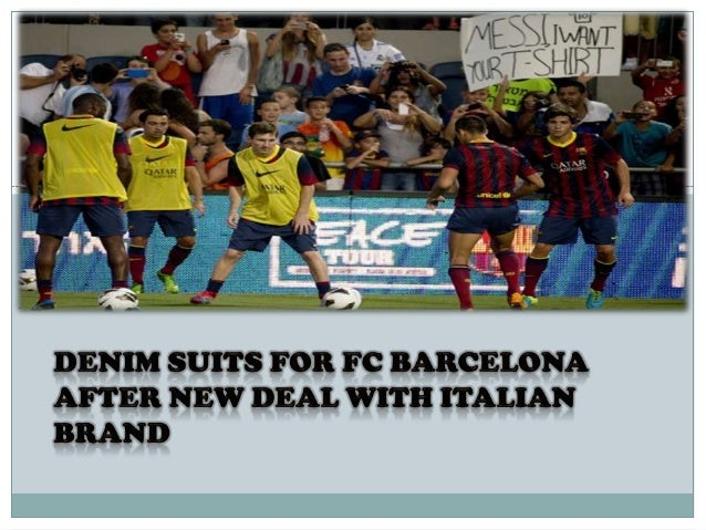 http://www.sportskeeda.com/2013/08/05/denim-suits-for-fc-barcelona- after-new-deal-with-italian-brand/ Barcelona have stru...