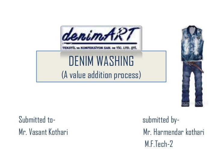DENIM WASHING(A value addition process)<br />Submitted to-                                                    submitted by...