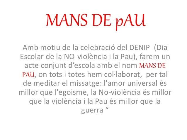MANS DE pAU Amb motiu de la celebració del DENIP (Dia Escolar de la NO-violència i la Pau), farem un acte conjunt d'escola...