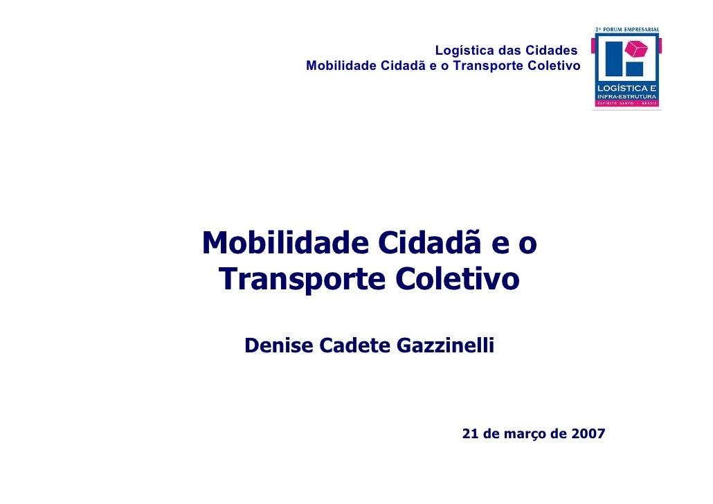 Logística das Cidades        Mobilidade Cidadã e o Transporte Coletivo     Mobilidade Cidadã e o  Transporte Coletivo    D...
