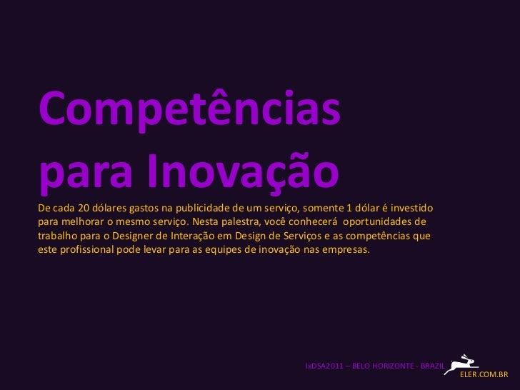 Competênciaspara InovaçãoDe cada 20 dólares gastos na publicidade de um serviço, somente 1 dólar é investidopara melhorar ...