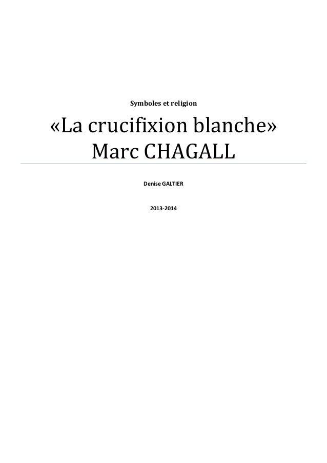 Symboles et religion «La crucifixion blanche» Marc CHAGALL Denise GALTIER 2013-2014
