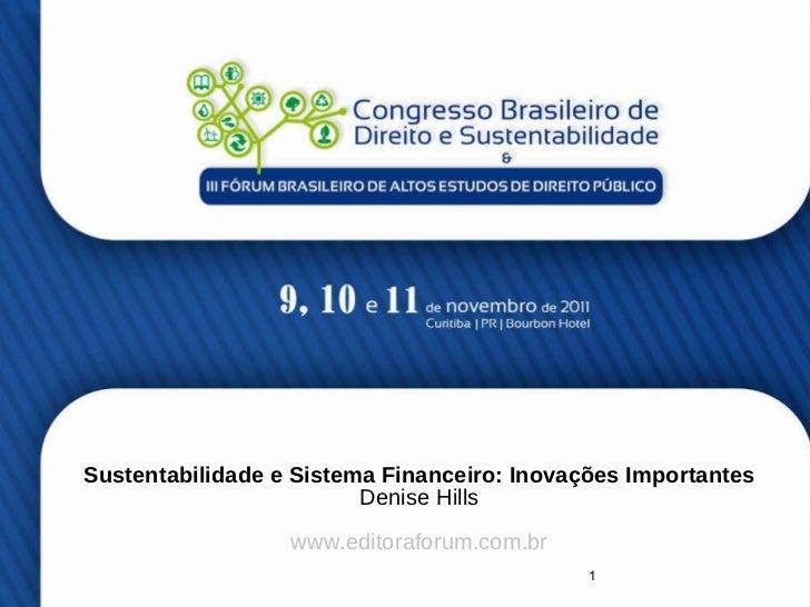 Sustentabilidade e Sistema Financeiro: Inovações Importantes Denise Hills www.editoraforum.com.br