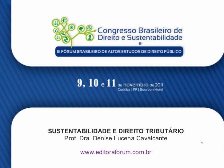 SUSTENTABILIDADE E DIREITO TRIBUTÁRIO Prof. Dra. Denise Lucena Cavalcante www.editoraforum.com.br