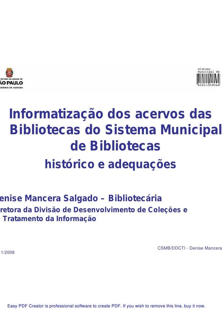 Informatização dos acervos das     Bibliotecas do Sistema Municipal               de Bibliotecas                      hist...