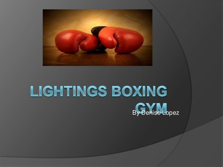 Lightings Boxing Gym<br />By Denise Lopez<br />