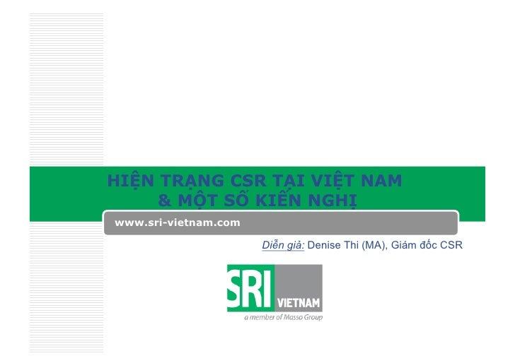 HIỆN TRẠNG CSR TẠI VIỆT NAM      & MỘT SỐ KIẾN NGHỊ www.sri-vietnam.com                        Diễn giả: Denise Thi (MA), ...