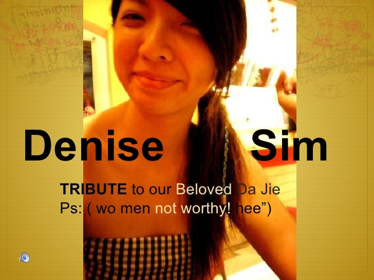 "Denise  Sim TRIBUTE  to our  Beloved  Da Jie Ps: ( wo men  not worthy!  hee"")"