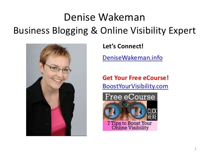 Denise WakemanBusiness Blogging & Online Visibility Expert<br />  Let's Connect!<br />DeniseWakeman.info<br />	Get Your Fr...