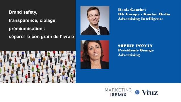 Brand safety, transparence, ciblage, prémiumisation : séparer le bon grain de l'ivraie Denis Gauchet DG Europe - Kantar Me...