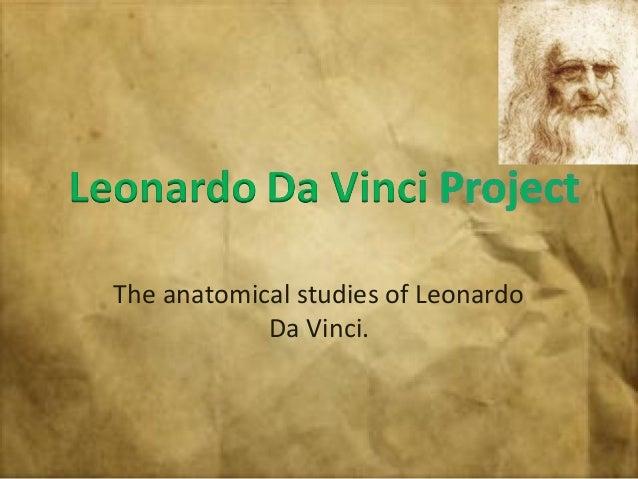 The anatomical studies of LeonardoDa Vinci.