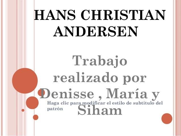 HANS CHRISTIAN  ANDERSEN    Trabajo realizado porDenisse , María y Haga clic para modificar el estilo de subtítulo del    ...