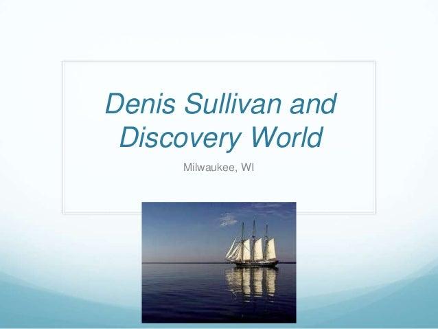 Denis Sullivan and Discovery World Milwaukee, WI