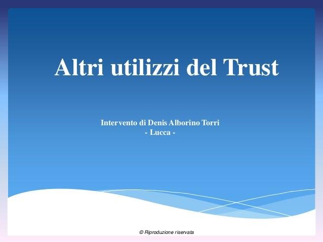 Altri utilizzi del Trust Intervento di Denis Alborino Torri - Lucca - © Riproduzione riservata