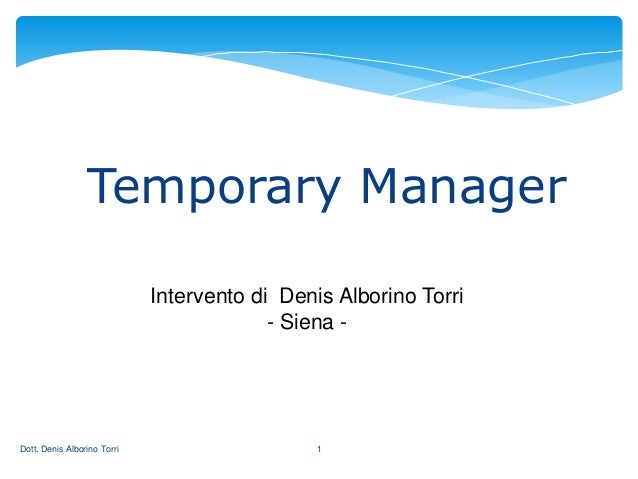 1 Temporary Manager Intervento di Denis Alborino Torri - Siena - Dott. Denis Alborino Torri