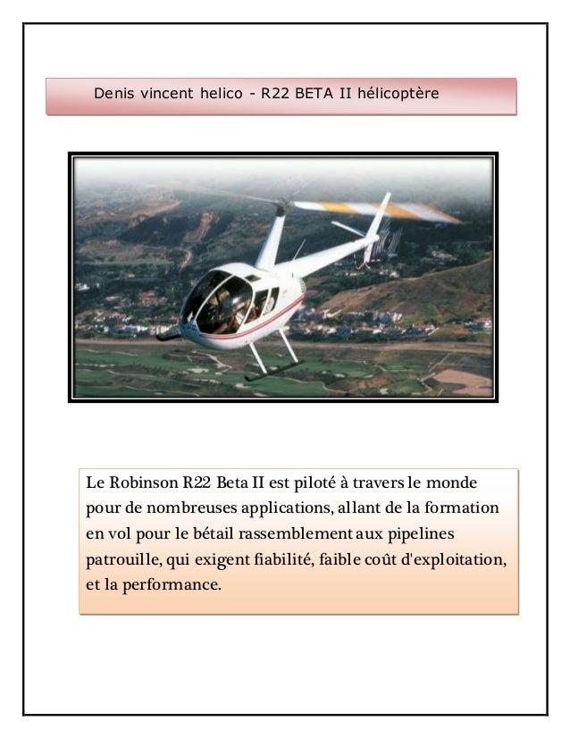 Denis vincent helico - R22 BETA II hélicoptère Le Robinson R22 Beta II est piloté à travers le monde pour de nombreuses ap...