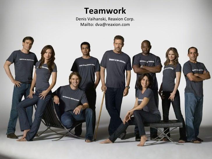 Teamwork Denis Vaihanski, Reaxion Corp. Mailto: dva@reaxion.com