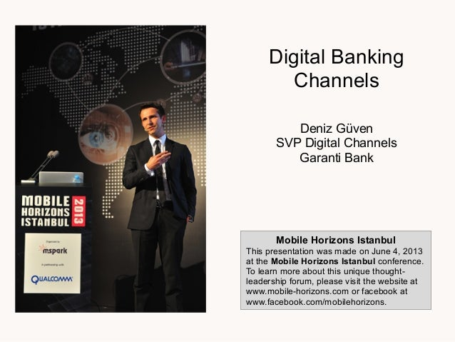Digital BankingChannelsDeniz GüvenSVP Digital ChannelsGaranti BankMobile Horizons IstanbulThis presentation was made on Ju...