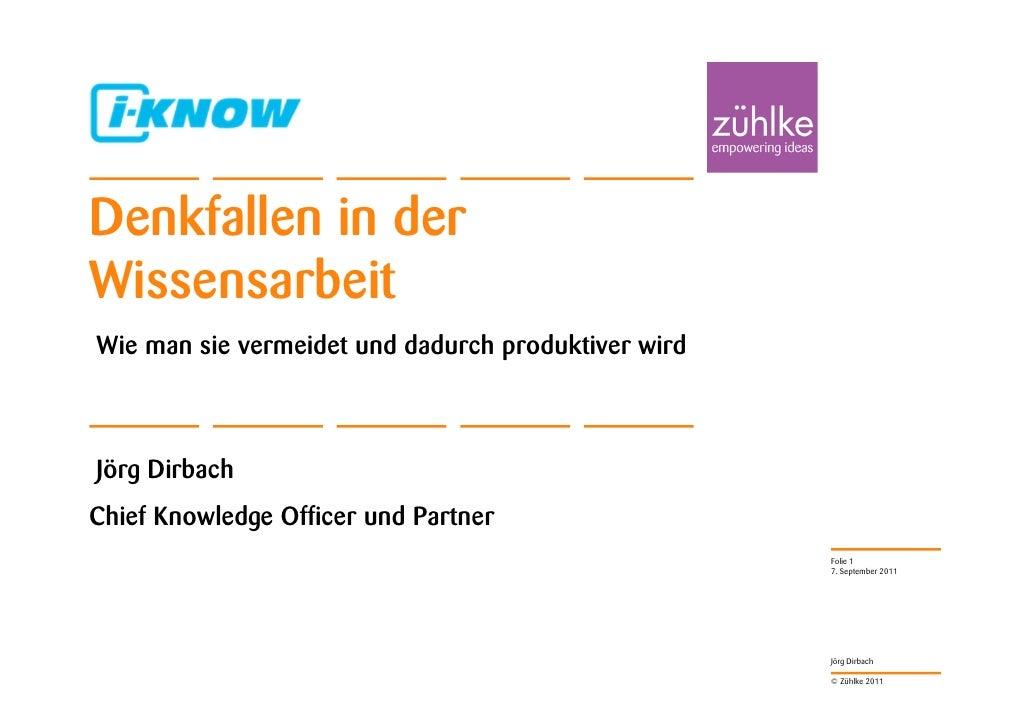 Denkfallen in derWissensarbeitWie man sie vermeidet und dadurch produktiver wirdJörg DirbachChief Knowledge Officer und Pa...