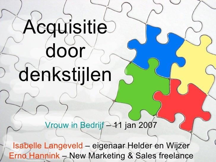 Acquisitie door denkstijlen Vrouw in Bedrijf  – 11 jan 2007 Isabelle Langeveld  – eigenaar Helder en Wijzer Erno Hannink  ...