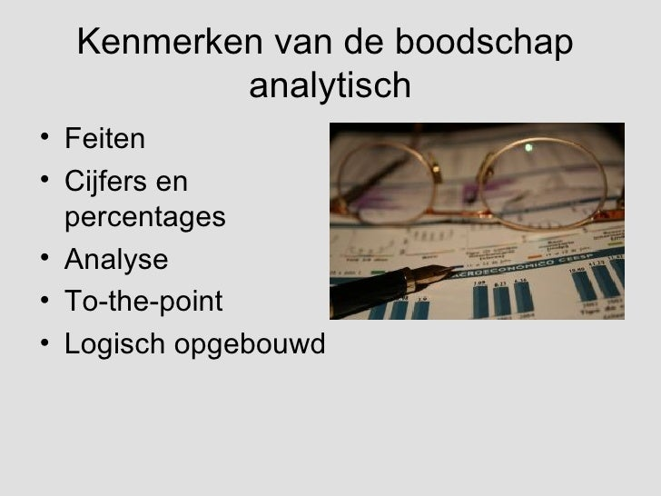 Kenmerken van de boodschap  analytisch <ul><li>Feiten </li></ul><ul><li>Cijfers en percentages </li></ul><ul><li>Analyse <...