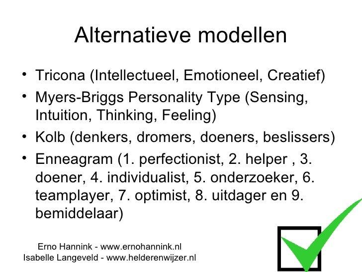 Alternatieve modellen <ul><li>Tricona (Intellectueel, Emotioneel, Creatief) </li></ul><ul><li>Myers-Briggs Personality Typ...