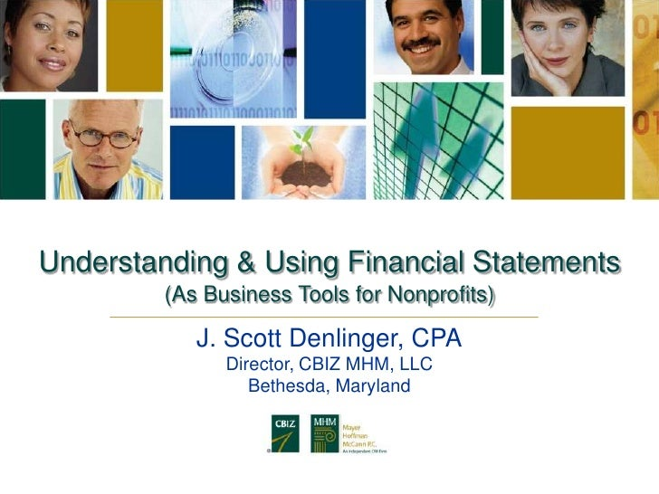 Understanding & Using Financial Statements         (As Business Tools for Nonprofits)            J. Scott Denlinger, CPA  ...