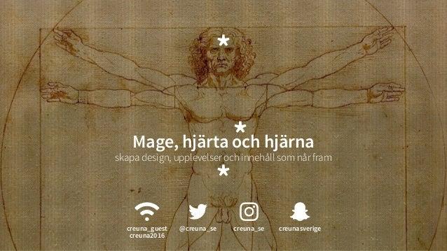 * * * Mage, hjärta och hjärna skapa design, upplevelser och innehåll som når fram creunasverigecreuna_secreuna_guest creun...