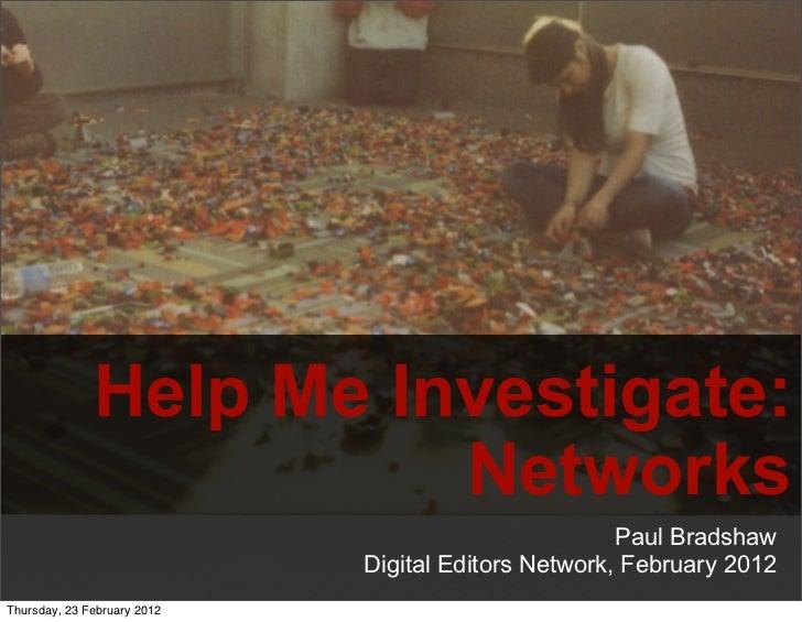 Help Me Investigate:                        Networks                                                     Paul Bradshaw    ...