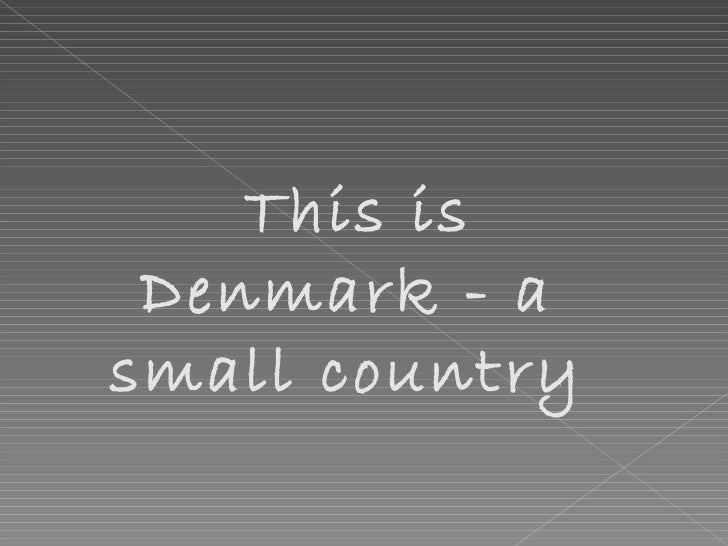 This is Denmark - a small country