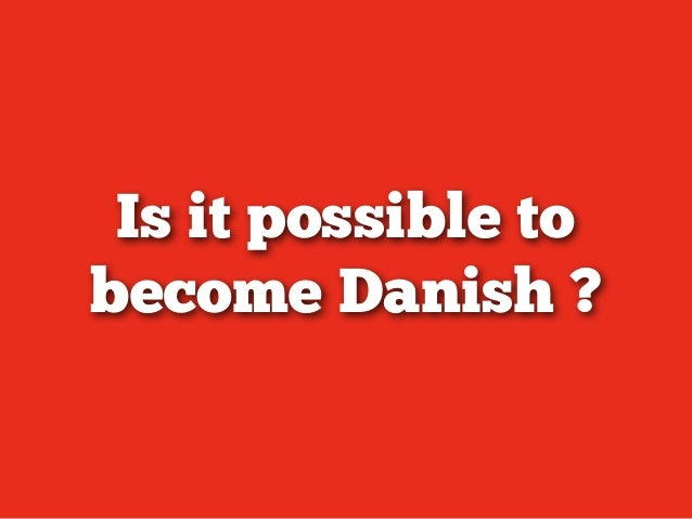 Is it possible tobecome Danish ?