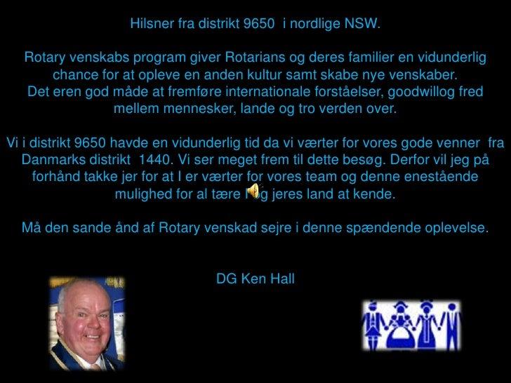 Hilsnerfradistrikt 9650  i nordlige NSW.<br />Rotary venskabs program giver Rotarians og deres familier en vidunderlig cha...