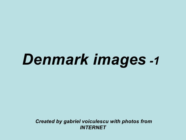Denmark images  -1   Created by gabriel voiculescu with photos from INTERNET