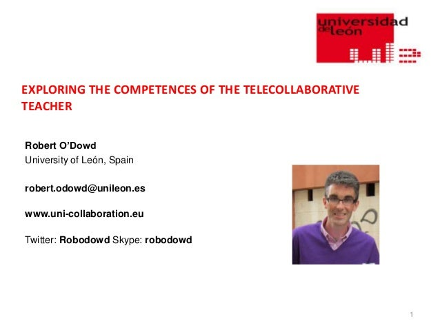 EXPLORING THE COMPETENCES OF THE TELECOLLABORATIVETEACHERRobert O'DowdUniversity of León, Spainrobert.odowd@unileon.eswww....