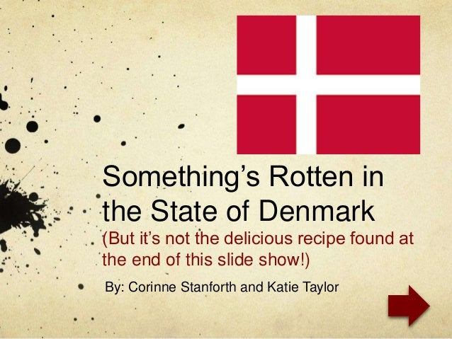 an analysis of something is rotten in the state of denmark Argument something rotten in the state of denmark how one of the world's major shipping companies is hindering the fight against world hunger.