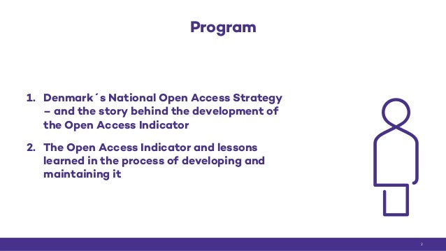 Program 1. Denmark´s National Open Access Strategy – and the story behind the development of the Open Access Indicator 2. ...