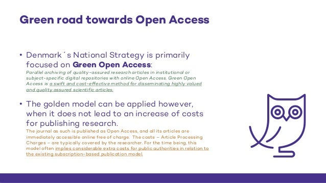 Green road towards Open Access • Denmark´s National Strategy is primarily focused on Green Open Access: Parallel archiving...