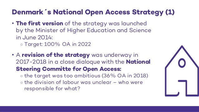 Denmark´s National Open Access Strategy (1) • The first version of the strategy was launched by the Minister of Higher Edu...