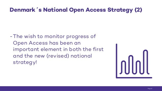 Denmark´s National Open Access Strategy (2) -The wish to monitor progress of Open Access has been an important element in ...
